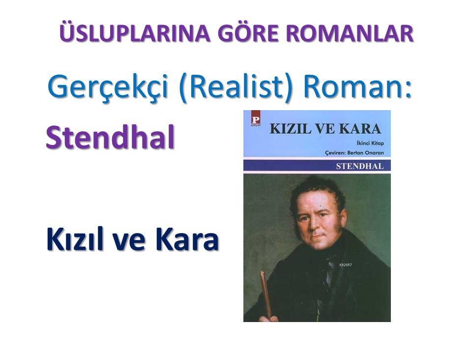 ÜSLUPLARINA GÖRE ROMANLAR Gerçekçi (Realist) Roman: Gerçekçi (Realist) Roman: Stendhal Stendhal Kızıl ve Kara Kızıl ve Kara