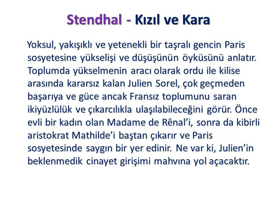Stendhal - Kızıl ve Kara Yoksul, yakışıklı ve yetenekli bir taşralı gencin Paris sosyetesine yükselişi ve düşüşünün öyküsünü anlatır. Toplumda yükselm