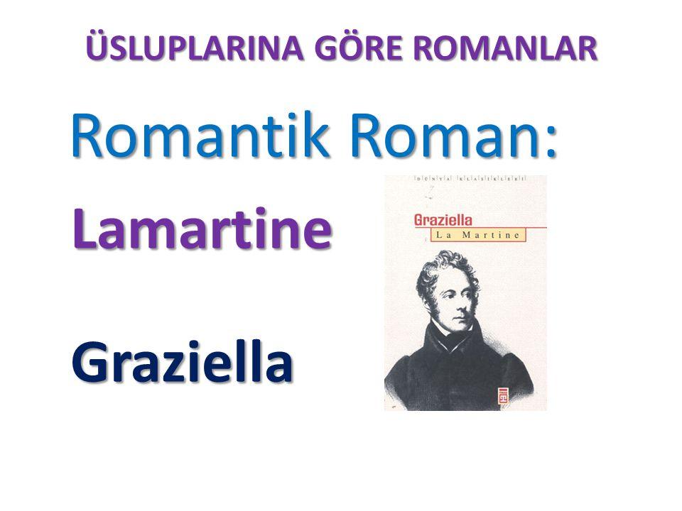 ÜSLUPLARINA GÖRE ROMANLAR Romantik Roman: Romantik Roman: Lamartine Graziella Graziella