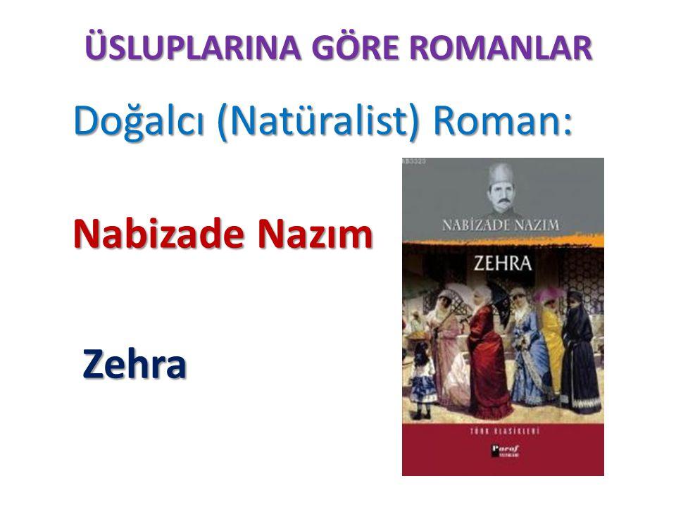 ÜSLUPLARINA GÖRE ROMANLAR Doğalcı (Natüralist) Roman: Doğalcı (Natüralist) Roman: Nabizade Nazım Zehra Zehra