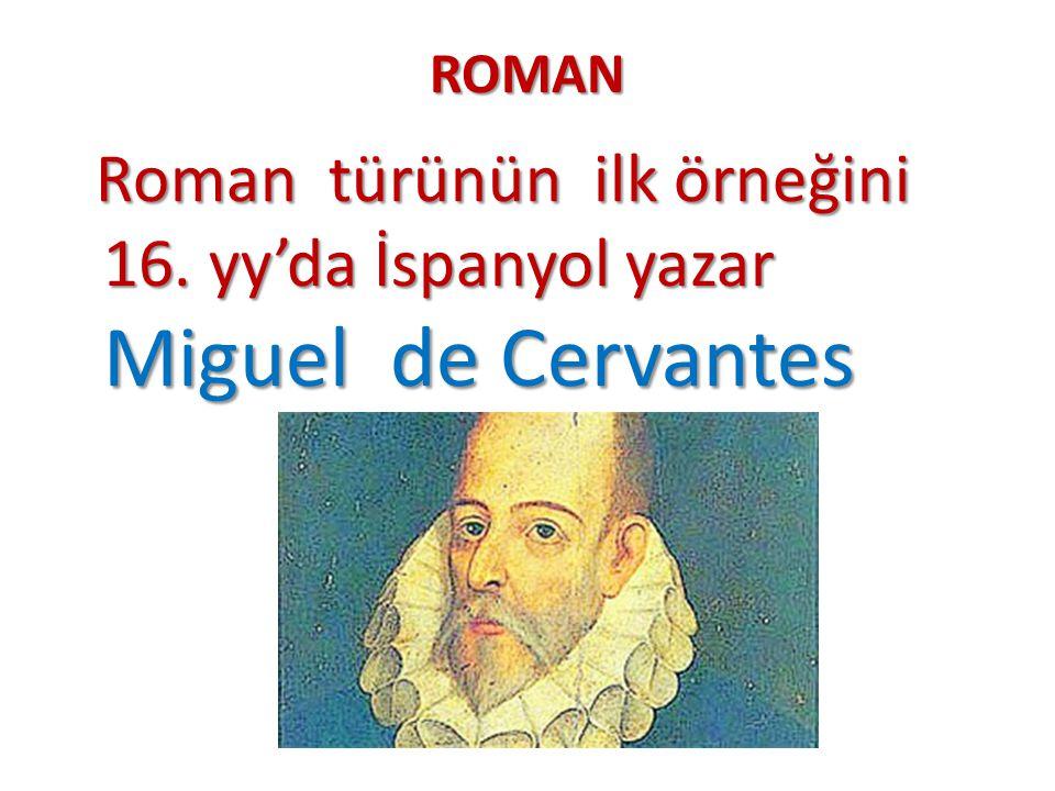 ROMAN Roman türünün ilk örneğini 16. yy'da İspanyol yazar Miguel de Cervantes Roman türünün ilk örneğini 16. yy'da İspanyol yazar Miguel de Cervantes