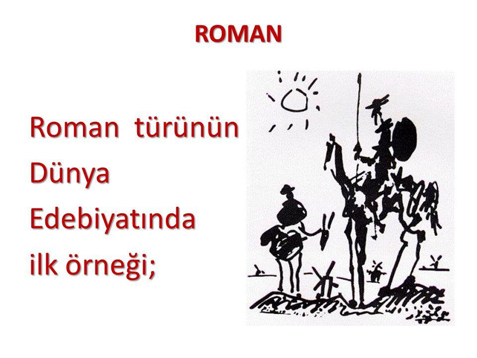 ROMAN Roman türünün Roman türünün DünyaEdebiyatında ilk örneği;