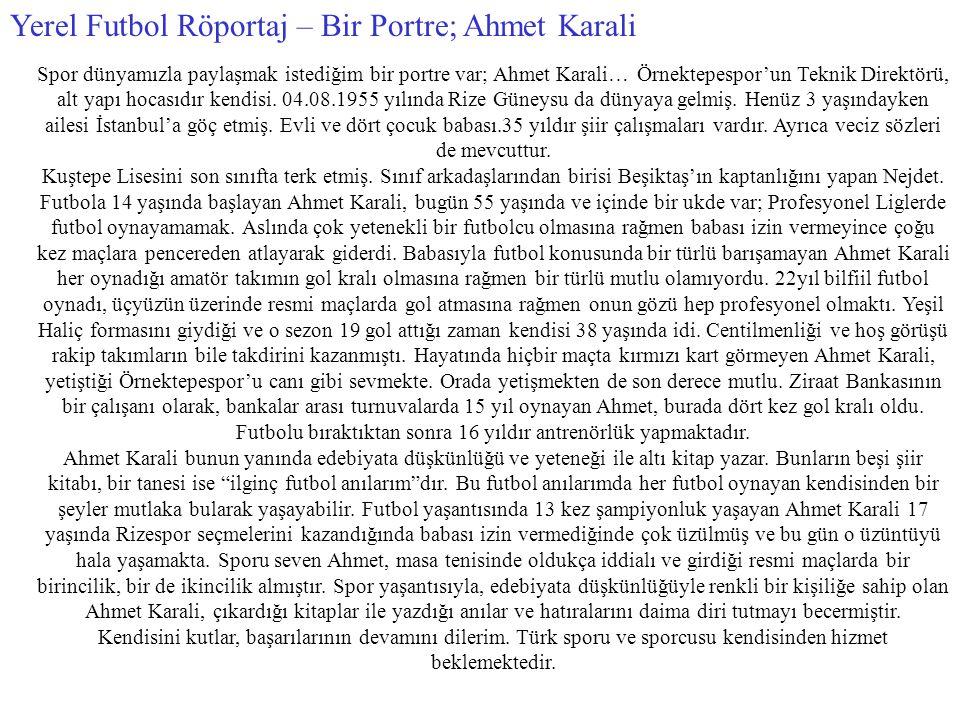 Yerel Futbol Röportaj – Bir Portre; Ahmet Karali Spor dünyamızla paylaşmak istediğim bir portre var; Ahmet Karali… Örnektepespor'un Teknik Direktörü,