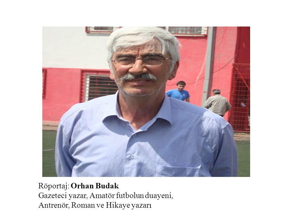 Röportaj: Orhan Budak Gazeteci yazar, Amatör futbolun duayeni, Antrenör, Roman ve Hikaye yazarı