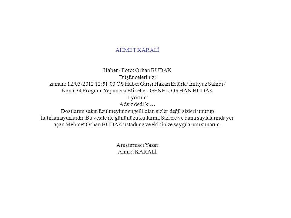 AHMET KARALİ Haber / Foto: Orhan BUDAK Düşünceleriniz: zaman: 12/03/2012 12:51:00 ÖS Haber Girişi Hakan Ertürk / İmtiyaz Sahibi / Kanal34 Program Yapı