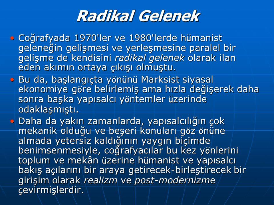 Radikal Gelenek •Coğrafyada 1970'ler ve 1980'lerde h ü manist geleneğin gelişmesi ve yerleşmesine paralel bir gelişme de kendisini radikal gelenek ola
