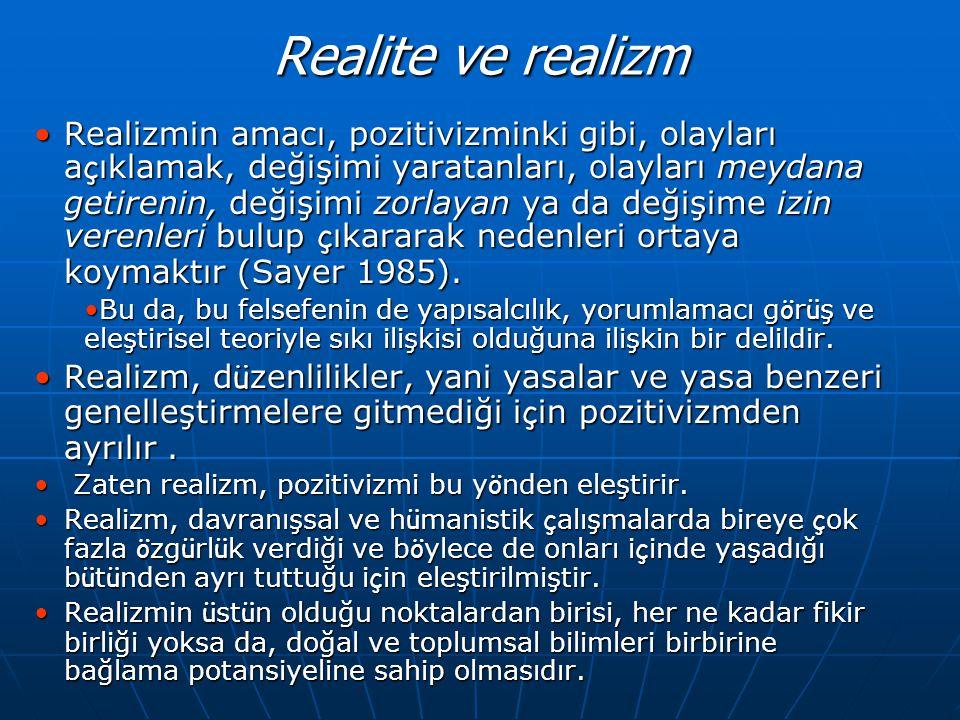 Realite ve realizm •Realizmin amacı, pozitivizminki gibi, olayları a ç ıklamak, değişimi yaratanları, olayları meydana getirenin, değişimi zorlayan ya