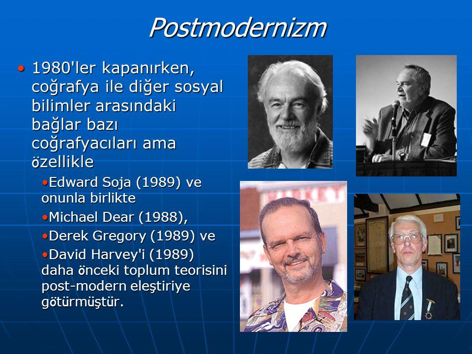 Postmodernizm •1980'ler kapanırken, coğrafya ile diğer sosyal bilimler arasındaki bağlar bazı coğrafyacıları ama ö zellikle •Edward Soja (1989) ve onu