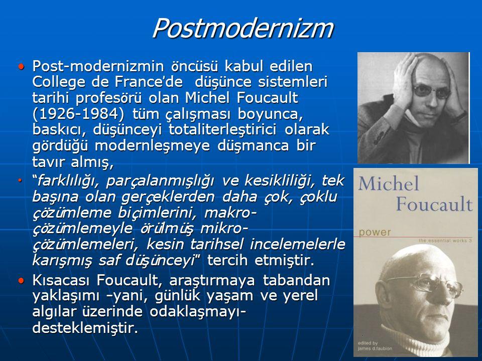 Postmodernizm •Post-modernizmin ö nc ü s ü kabul edilen College de France ' de d ü ş ü nce sistemleri tarihi profes ö r ü olan Michel Foucault (1926-1