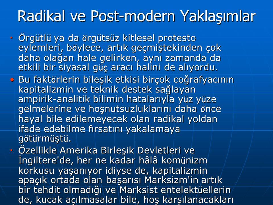 Radikal ve Post-modern Yaklaşımlar •Ö rg ü tl ü ya da ö rg ü ts ü z kitlesel protesto eylemleri, b ö ylece, artık ge ç miştekinden ç ok daha olağan ha