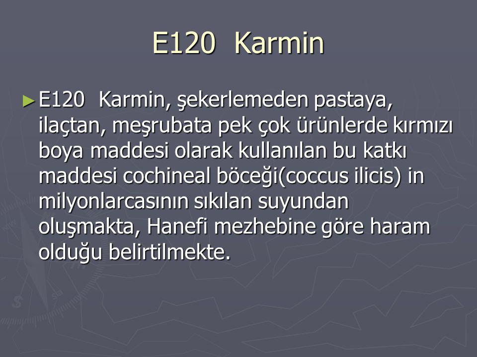 E120 Karmin ► E120 Karmin, şekerlemeden pastaya, ilaçtan, meşrubata pek çok ürünlerde kırmızı boya maddesi olarak kullanılan bu katkı maddesi cochinea