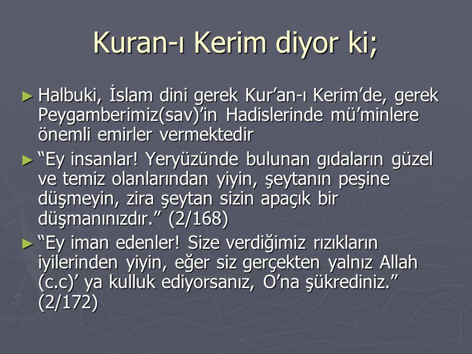 Kuran-ı Kerim diyor ki; ► Halbuki, İslam dini gerek Kur'an-ı Kerim'de, gerek Peygamberimiz(sav)'in Hadislerinde mü'minlere önemli emirler vermektedir