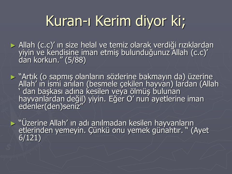 Kuran-ı Kerim diyor ki; ► Allah (c.c)' ın size helal ve temiz olarak verdiği rızıklardan yiyin ve kendisine iman etmiş bulunduğunuz Allah (c.c)' dan k
