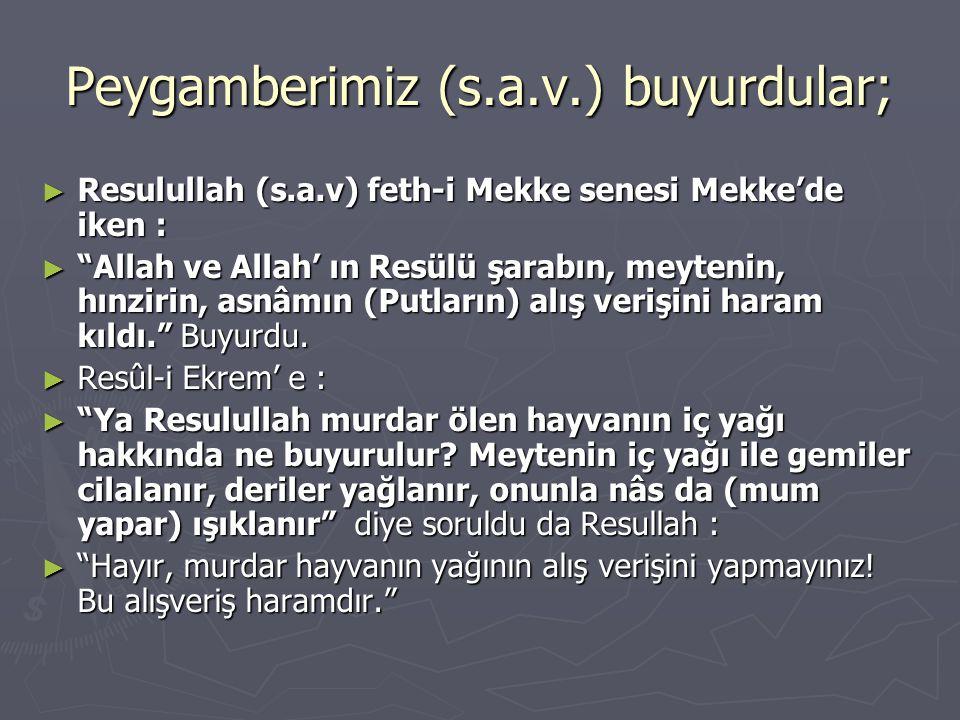"""Peygamberimiz (s.a.v.) buyurdular; ► Resulullah (s.a.v) feth-i Mekke senesi Mekke'de iken : ► """"Allah ve Allah' ın Resülü şarabın, meytenin, hınzirin,"""