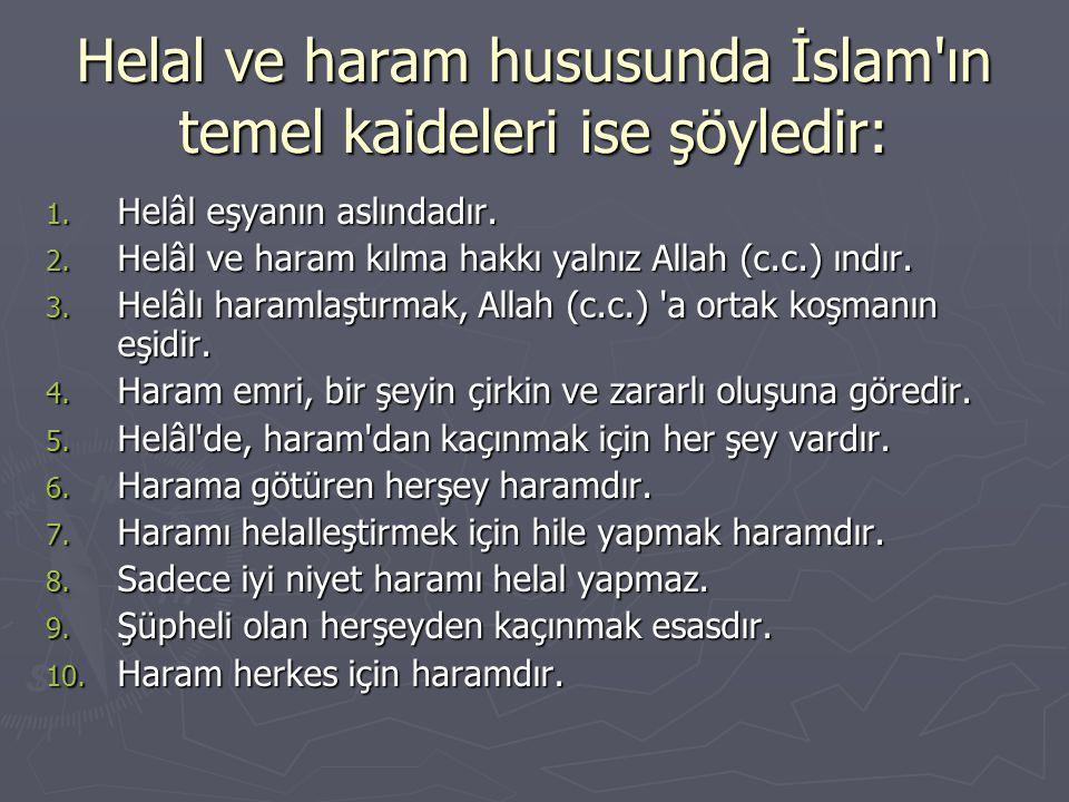 Helal ve haram hususunda İslam'ın temel kaideleri ise şöyledir: 1. Helâl eşyanın aslındadır. 2. Helâl ve haram kılma hakkı yalnız Allah (c.c.) ındır.