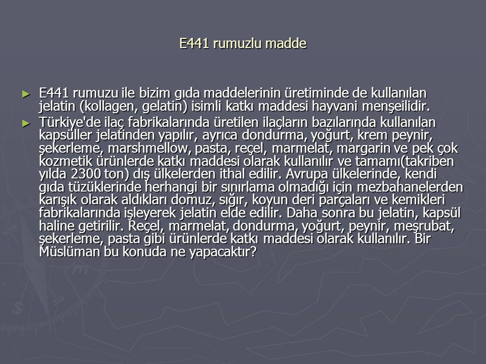 E441 rumuzlu madde ► E441 rumuzu ile bizim gıda maddelerinin üretiminde de kullanılan jelatin (kollagen, gelatin) isimli katkı maddesi hayvani menşeil