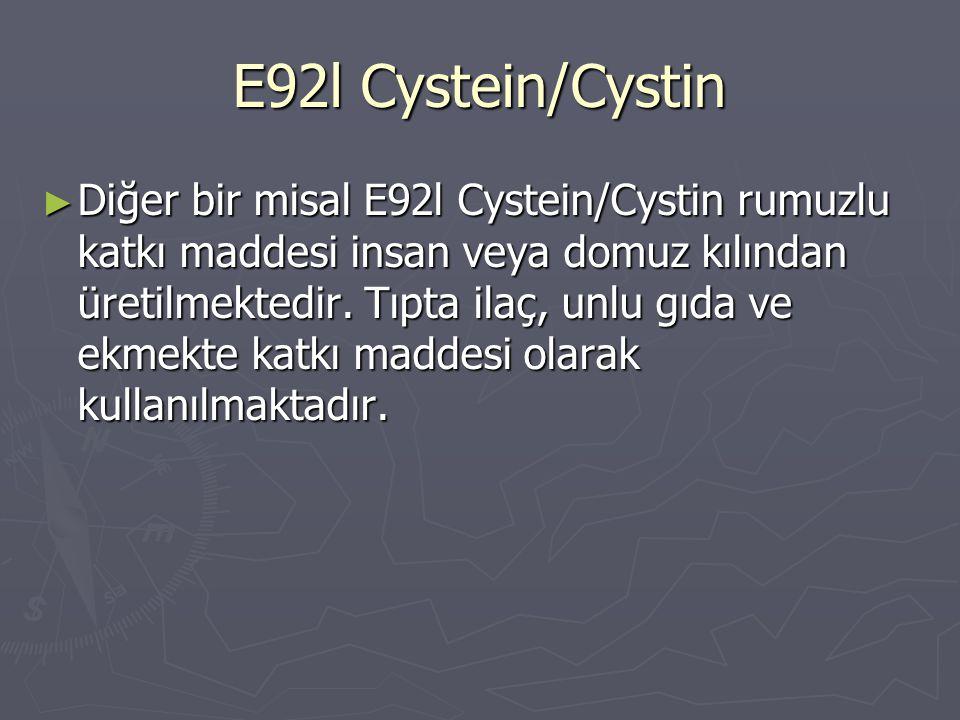 E92l Cystein/Cystin ► Diğer bir misal E92l Cystein/Cystin rumuzlu katkı maddesi insan veya domuz kılından üretilmektedir. Tıpta ilaç, unlu gıda ve ekm