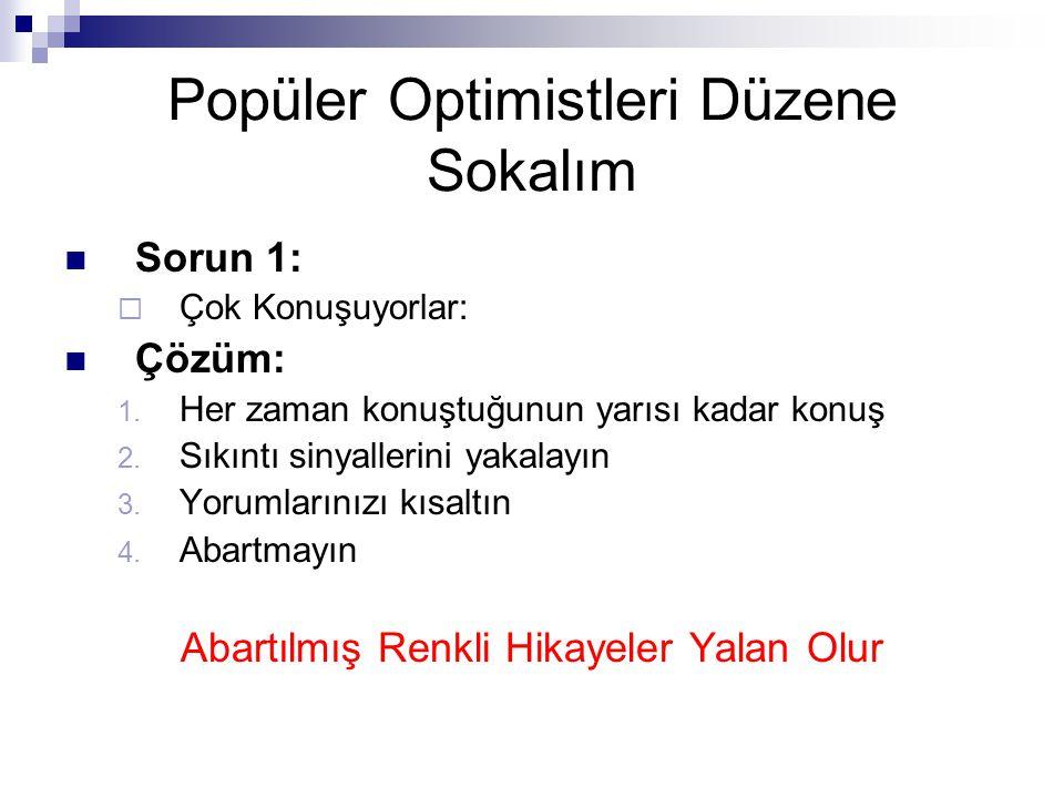Popüler Optimistleri Düzene Sokalım  Sorun 1:  Çok Konuşuyorlar:  Çözüm: 1.