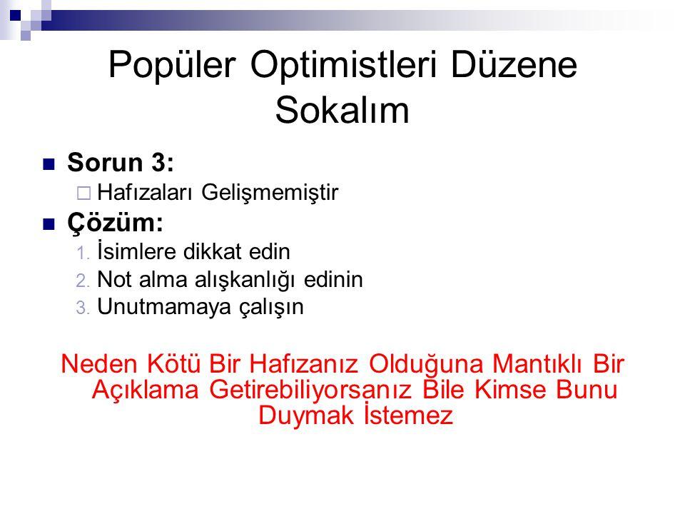 Popüler Optimistleri Düzene Sokalım  Sorun 3:  Hafızaları Gelişmemiştir  Çözüm: 1. İsimlere dikkat edin 2. Not alma alışkanlığı edinin 3. Unutmamay