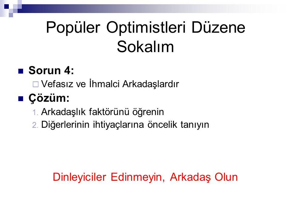 Popüler Optimistleri Düzene Sokalım  Sorun 4:  Vefasız ve İhmalci Arkadaşlardır  Çözüm: 1. Arkadaşlık faktörünü öğrenin 2. Diğerlerinin ihtiyaçları