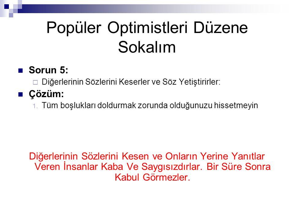Popüler Optimistleri Düzene Sokalım  Sorun 5:  Diğerlerinin Sözlerini Keserler ve Söz Yetiştirirler:  Çözüm: 1.