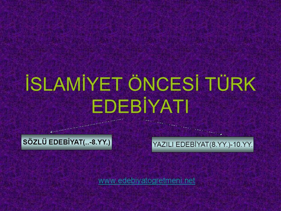 SÖZLÜ EDEBİYAT DÖNEMİ(..-8YY) Türklerin henüz yazıyı kullanmadaıkları dönemdeki edebiyattır.