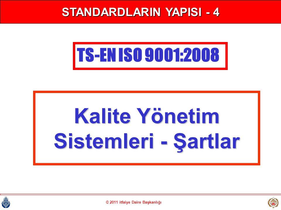 © 2011 itfaiye Daire Başkanlığı STANDARDLARIN YAPISI - 4 Kalite Yönetim Sistemleri - Şartlar TS-EN ISO 9001:2008