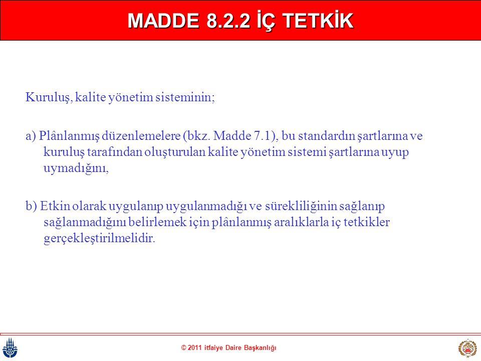 © 2011 itfaiye Daire Başkanlığı MADDE 8.2.2 İÇ TETKİK Kuruluş, kalite yönetim sisteminin; a) Plânlanmış düzenlemelere (bkz. Madde 7.1), bu standardın