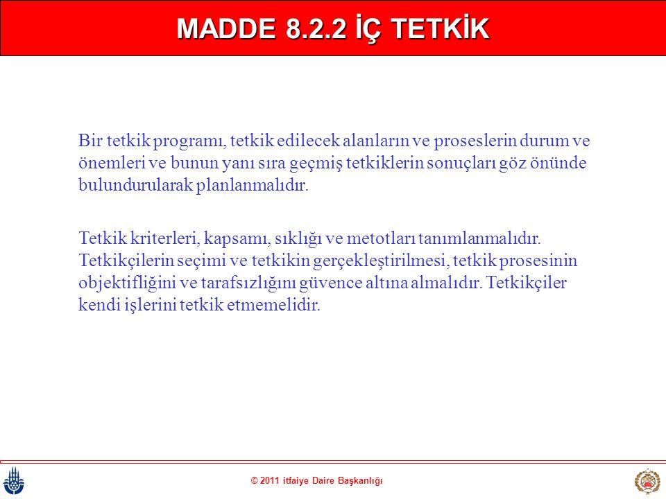 © 2011 itfaiye Daire Başkanlığı MADDE 8.2.2 İÇ TETKİK Bir tetkik programı, tetkik edilecek alanların ve proseslerin durum ve önemleri ve bunun yanı sı