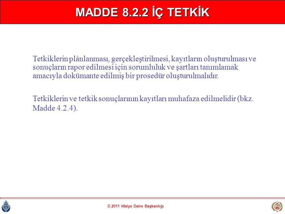 © 2011 itfaiye Daire Başkanlığı MADDE 8.2.2 İÇ TETKİK Tetkiklerin plânlanması, gerçekleştirilmesi, kayıtların oluşturulması ve sonuçların rapor edilme