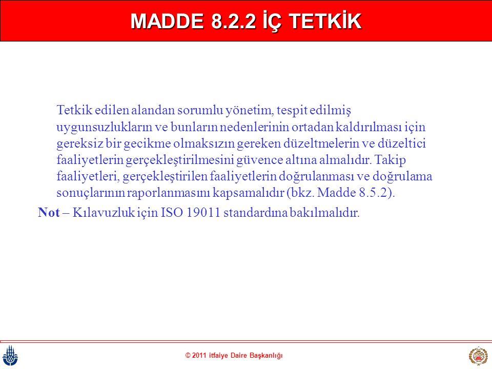 © 2011 itfaiye Daire Başkanlığı MADDE 8.2.2 İÇ TETKİK Tetkik edilen alandan sorumlu yönetim, tespit edilmiş uygunsuzlukların ve bunların nedenlerinin
