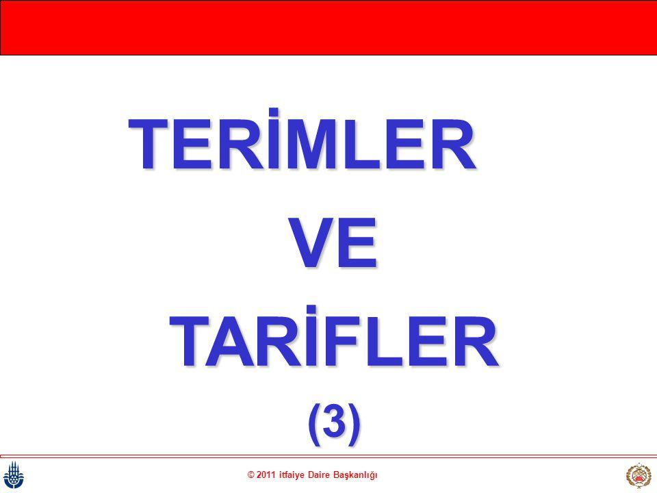 © 2011 itfaiye Daire Başkanlığı TERİMLER VETARİFLER(3)