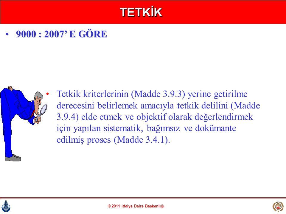 © 2011 itfaiye Daire Başkanlığı TETKİK •Tetkik kriterlerinin (Madde 3.9.3) yerine getirilme derecesini belirlemek amacıyla tetkik delilini (Madde 3.9.