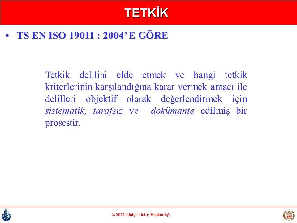 © 2011 itfaiye Daire Başkanlığı TETKİK Tetkik delilini elde etmek ve hangi tetkik kriterlerinin karşılandığına karar vermek amacı ile delilleri objekt