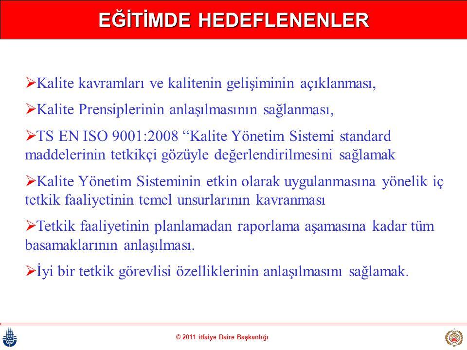 © 2011 itfaiye Daire Başkanlığı EĞİTİMDE HEDEFLENENLER  Kalite kavramları ve kalitenin gelişiminin açıklanması,  Kalite Prensiplerinin anlaşılmasını