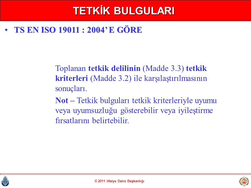 © 2011 itfaiye Daire Başkanlığı TETKİK BULGULARI Toplanan tetkik delilinin (Madde 3.3) tetkik kriterleri (Madde 3.2) ile karşılaştırılmasının sonuçlar