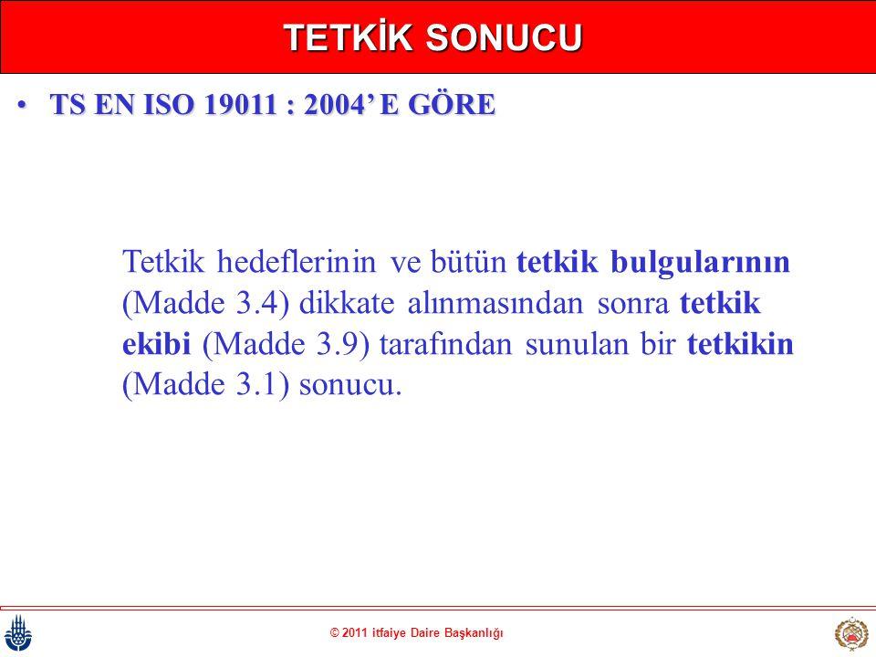 © 2011 itfaiye Daire Başkanlığı TETKİK SONUCU Tetkik hedeflerinin ve bütün tetkik bulgularının (Madde 3.4) dikkate alınmasından sonra tetkik ekibi (Ma