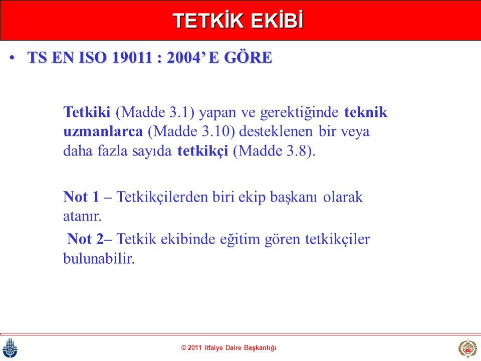 © 2011 itfaiye Daire Başkanlığı TETKİK EKİBİ Tetkiki (Madde 3.1) yapan ve gerektiğinde teknik uzmanlarca (Madde 3.10) desteklenen bir veya daha fazla