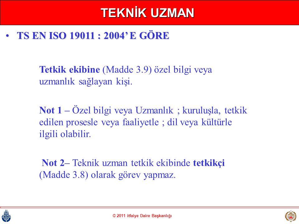 © 2011 itfaiye Daire Başkanlığı TEKNİK UZMAN Tetkik ekibine (Madde 3.9) özel bilgi veya uzmanlık sağlayan kişi. Not 1 – Özel bilgi veya Uzmanlık ; kur