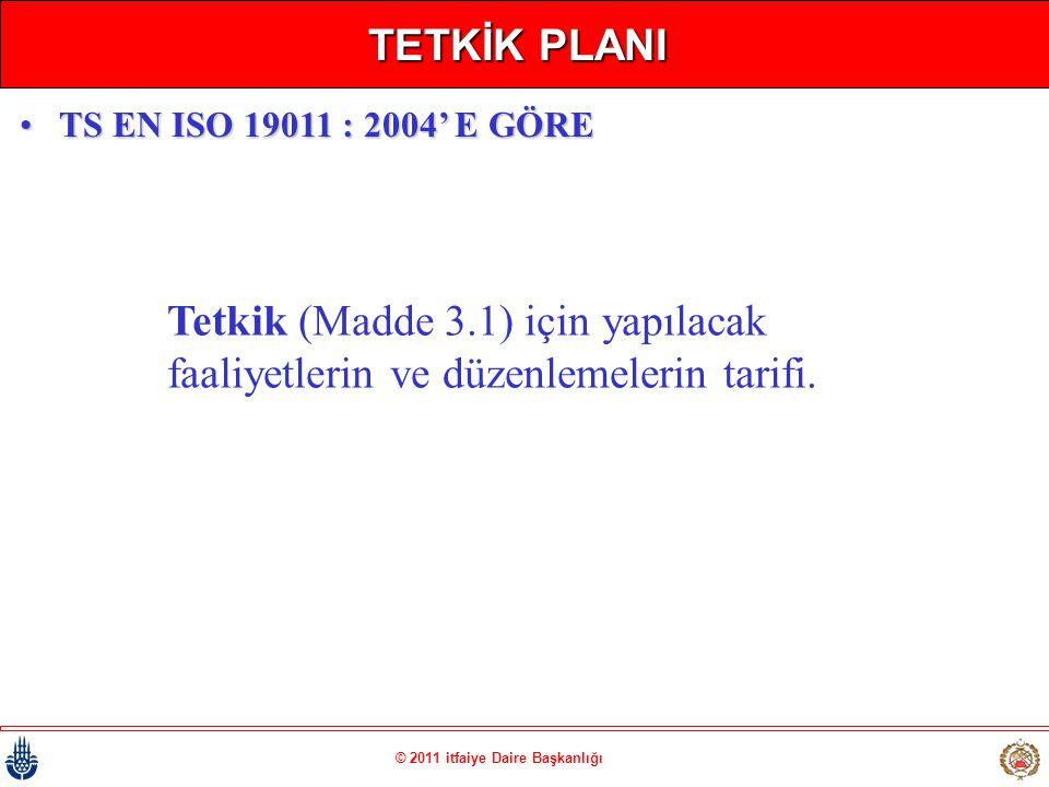 © 2011 itfaiye Daire Başkanlığı TETKİK PLANI Tetkik (Madde 3.1) için yapılacak faaliyetlerin ve düzenlemelerin tarifi. •TS EN ISO 19011 : 2004' E GÖRE