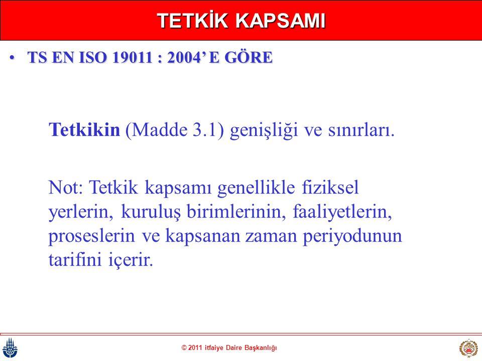 © 2011 itfaiye Daire Başkanlığı TETKİK KAPSAMI Tetkikin (Madde 3.1) genişliği ve sınırları. Not: Tetkik kapsamı genellikle fiziksel yerlerin, kuruluş
