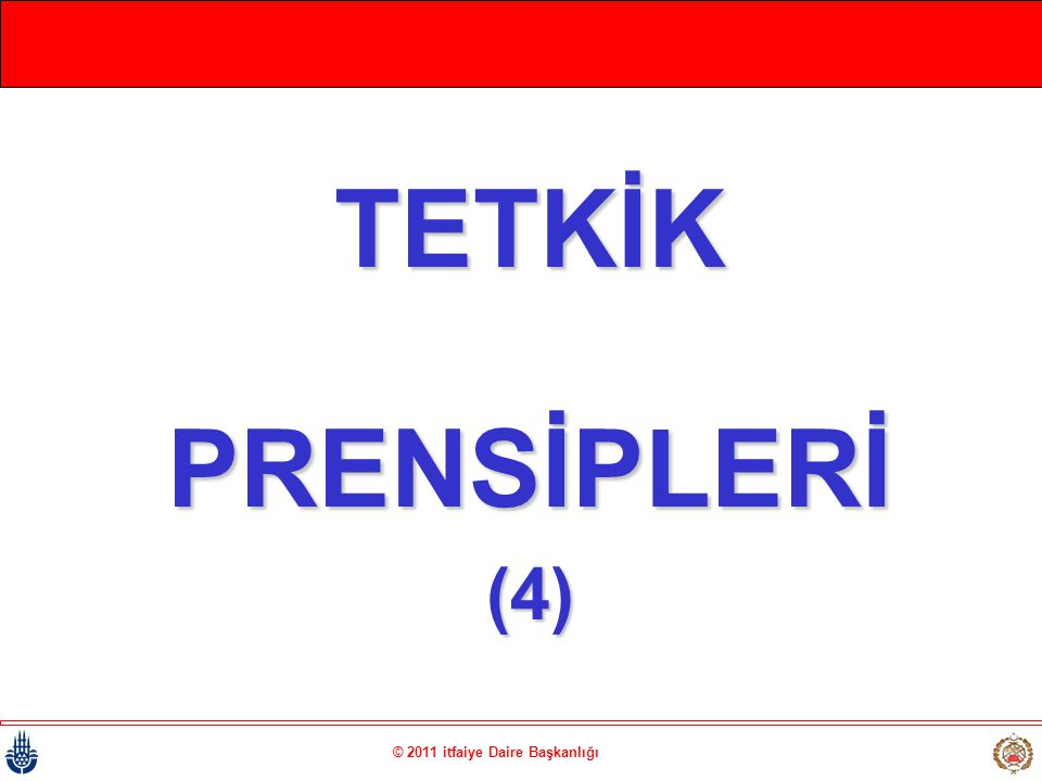 © 2011 itfaiye Daire Başkanlığı TETKİKPRENSİPLERİ(4)