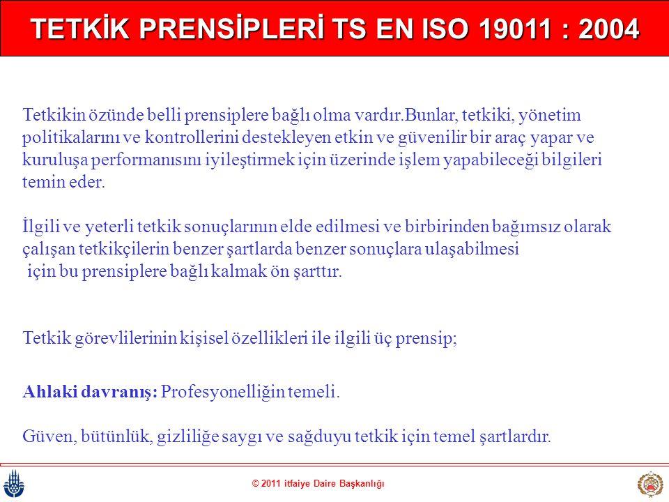 TETKİK PRENSİPLERİ TS EN ISO 19011 : 2004 Tetkikin özünde belli prensiplere bağlı olma vardır.Bunlar, tetkiki, yönetim politikalarını ve kontrollerini