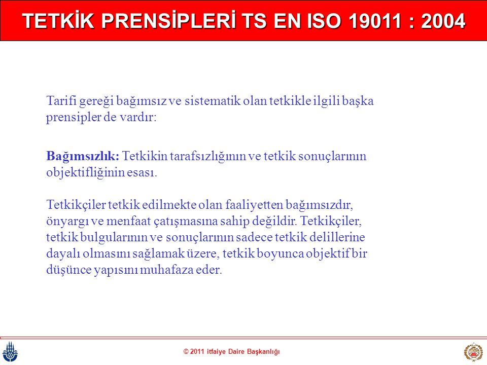 © 2011 itfaiye Daire Başkanlığı TETKİK PRENSİPLERİ TS EN ISO 19011 : 2004 Tarifi gereği bağımsız ve sistematik olan tetkikle ilgili başka prensipler d