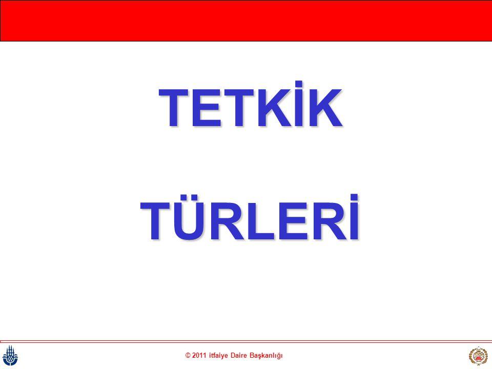 © 2011 itfaiye Daire Başkanlığı TETKİKTÜRLERİ