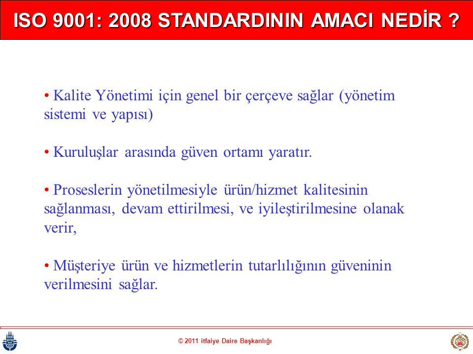 © 2011 itfaiye Daire Başkanlığı ISO 9001: 2008 STANDARDININ AMACI NEDİR ? • Kalite Yönetimi için genel bir çerçeve sağlar (yönetim sistemi ve yapısı)