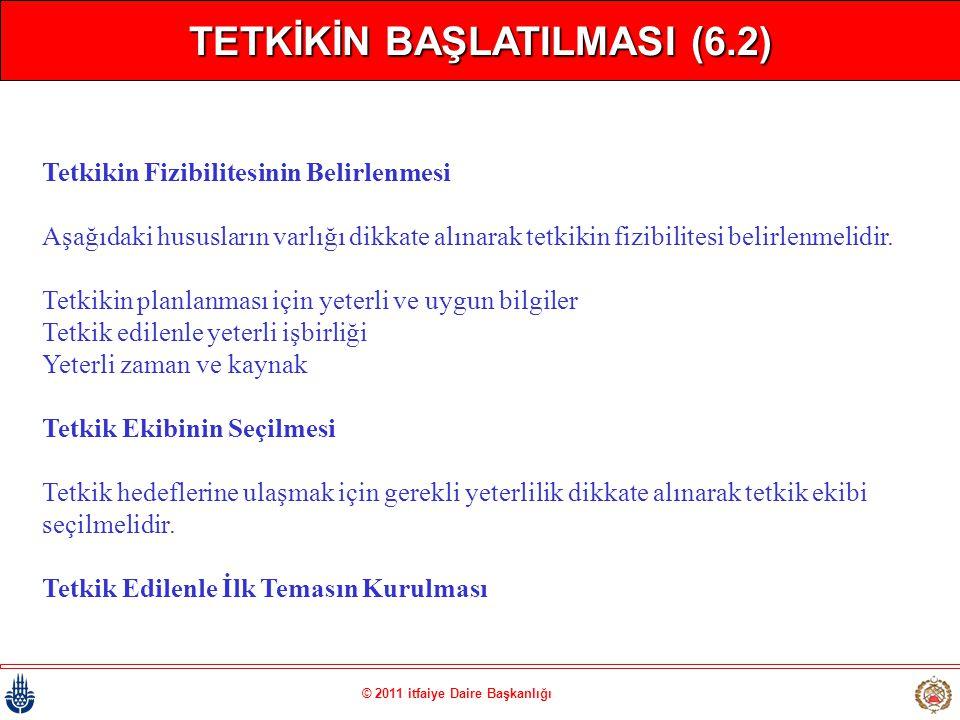© 2011 itfaiye Daire Başkanlığı TETKİKİN BAŞLATILMASI (6.2) Tetkikin Fizibilitesinin Belirlenmesi Aşağıdaki hususların varlığı dikkate alınarak tetkik