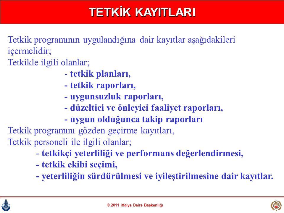 © 2011 itfaiye Daire Başkanlığı TETKİK KAYITLARI Tetkik programının uygulandığına dair kayıtlar aşağıdakileri içermelidir; Tetkikle ilgili olanlar; -
