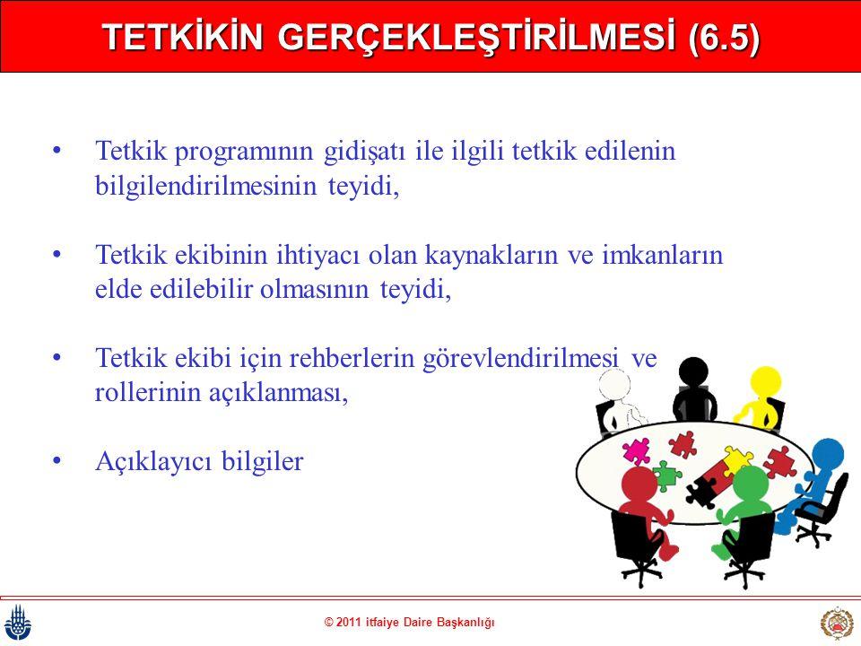 © 2011 itfaiye Daire Başkanlığı TETKİKİN GERÇEKLEŞTİRİLMESİ (6.5) • Tetkik programının gidişatı ile ilgili tetkik edilenin bilgilendirilmesinin teyidi