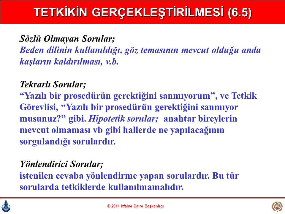 © 2011 itfaiye Daire Başkanlığı TETKİKİN GERÇEKLEŞTİRİLMESİ (6.5) Sözlü Olmayan Sorular; Beden dilinin kullanıldığı, göz temasının mevcut olduğu anda
